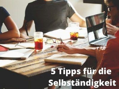 5 Tipps für die Selbständigkeit