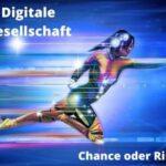 Digitale Gesellschaft - ist das eine Chance oder doch eher ein Risiko