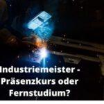 Industriemeister - Präsenzkurs oder Fernstudium