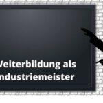 Weiterbildung als Industriemeister - Weiterbildungsmöglichkeiten als Industriemeister