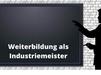Weiterbildungsmöglichkeiten als Industriemeister - Weiterbildungsmöglichkeiten als Industriemeister