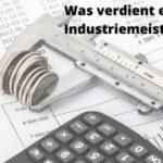 Was verdient ein Industriemeister - starke Einkommensmöglichkeiten